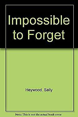 Impossible to forget. by Heywood, Sally