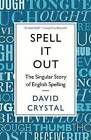 Spell it Out: The Singular Story of English Spelling by David Crystal (Paperback, 2013)