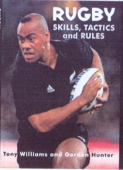 Rugby Skills, Tactics and Rules: The New Zealand Way,Tony Williams, Gordon Hunt