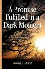 Promise Fulfilled in a Dark Moment 9781450025393 by Dorothy E Stewart Paperback