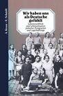 Wir haben uns als Deutsche gefühlt von A. Kruse und E. Schmitt (2012, Taschenbuch)