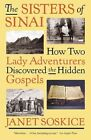 The Sisters of Sinai: How Two Lady Adventurers Discovered the Hidden Gospels by Janet Soskice (Paperback / softback, 2010)
