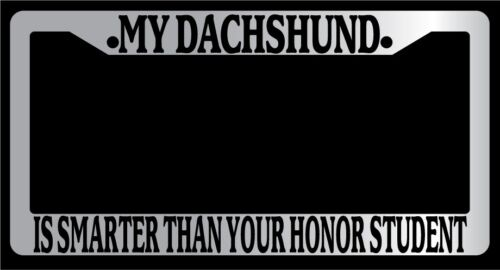 Chrome METAL License Plate MY DACHSHUND IS SMARTER THAN YOUR HONOR STUDENT 364