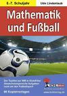 Mathematik und Fußball (5.-7. Schuljahr) von Udo Lindenlaub (2010, Taschenbuch)
