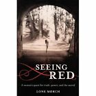 Seeing Red: A Woman's Quest for Truth, Power, and the Sacred by Lone Morch (Paperback / softback, 2012)