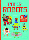 Paper Robots: 20 Robots to Make, Just Press Out, Glue Together and Play by Alexander Gwynne (Paperback, 2016)