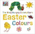 The Very Hungry Caterpillar's Easter Colours by Penguin Books Ltd (Board book, 2016)