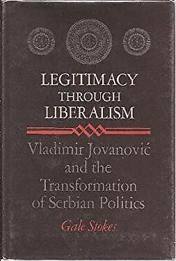 Legitimacy Through Liberalism : Vladimir Jovanovic and the Transformation of Ser