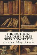 The Brothers/ Marjorie's Three Gifts (annotated) by Louisa May Alcott (2016,...