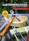 Gartenwerkzeuge richtig schärfen und pflegen von Rudolf Dick (2015, Gebundene Ausgabe)