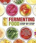Fermenting Food Step by Step: Over 80 Step-By-Step Recipes for Successfully Fermenting Kombucha, Kimchi, Yogur by Adam Elabd (Paperback / softback, 2015)