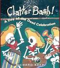 Clatter Bash!: A Day of the Dead Celebration by Richard Keep (Paperback / softback, 2008)