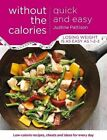 Quick and Easy Without the Calories: Low-Calorie Recipes, Cheats and Ideas for Every Day by Justine Pattison (Paperback, 2015)
