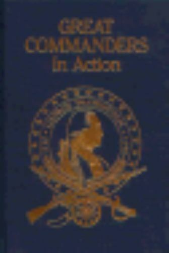 Great Commanders in Action: From the Publisher of Military History National His