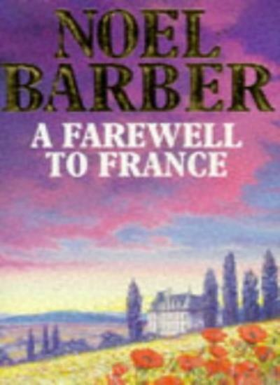 A Farewell to France By Noel Barber. 9780340347096