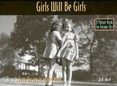 Girls Will Be Girls : How to Keep the Fun in Raising Girls Paperback J. S. Salt