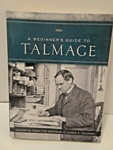 A-Beginner-039-s-Guide-to-Talmage-Excerpts-from-the-Writings-of-James-E