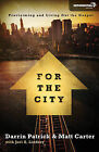 For the City: Proclaiming and Living Out the Gospel by Darrin Patrick, Matt Carter (Paperback, 2011)
