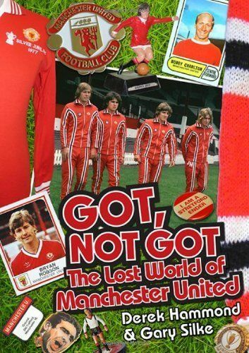 1 of 1 - Got, Not Got: Manchester United by D. Hammond & G. Silke NEW  (Hardback 2013)