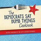 The Democrats Say Dumb Things Cookbook: Recipes Inspired by the Left's Biggest Blunders by Jenine Zimmers (Paperback / softback, 2016)