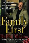 Family First : Your Step-by-Step Plan for Creating a Phenomenal Family by Phil McGraw (2004, Hardcover)