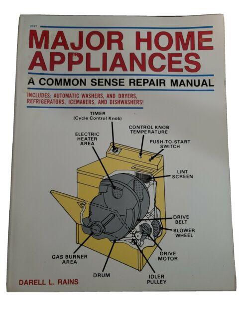 MAJOR HOME APPLIANCES: A COMMON SENSE REPAIR MANUAL By Darell L. Rains