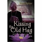 Kissing The Old Hag a Commentarhy on Feminine Creative Principle 9781413751758