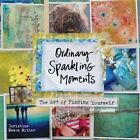 Ordinary Sparkling Moments: The Art of Finding Yourself by Christine Mason Miller (Hardback, 2015)