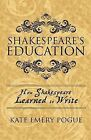 Shakespeare's Education: How Shakespeare Learned to Write by Kate Emery Pogue (Paperback / softback, 2012)