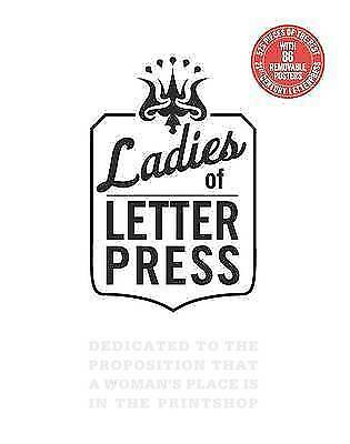1 of 1 - Ladies of Letterpress: Dedicated to the Proposition that a Woman's Place is in t