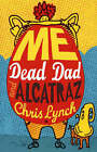 Me, Dead Dad and Alcatraz by Chris Lynch (Paperback, 2007)