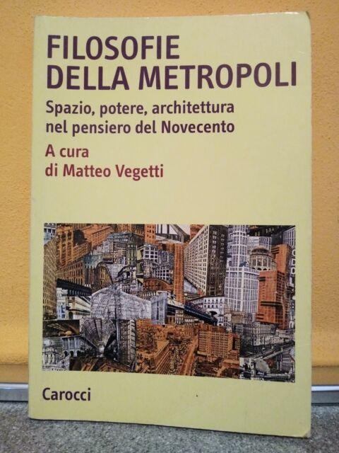 FILOSOFIE DELLA METROPOLI. SPAZIO, POTERE, ARCHITETTURA NEL NOVECENTO 9788843049