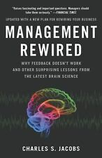 Management Rewired: Why Feedback Doesn't Work and Other Surprising Lessons fromt