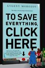 To Save Everything, Click Here: The Folly of Technological Solutionism by Evgeny Morozov (Paperback, 2014)