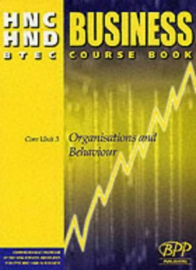HNC/HND BTEC Core Unit 3 Organisations and Behaviour: Business Course Book (HN,