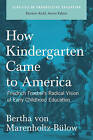 How Kindergarten Came to America: Friedrich Froebel's Radical Vision of Early Childhood Education by Bertha von Marenholtz-Bulow (Paperback, 2007)