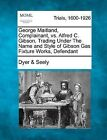 George Maitland, Complainant, vs. Alfred C. Gibson, Trading Under the Name and Style of Gibson Gas Fixture Works, Defendant by Dyer &   Seely (Paperback / softback, 2012)