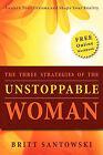 The Three Strategies of the Unstoppable Woman by Britt Santowski (Paperback / softback, 2010)