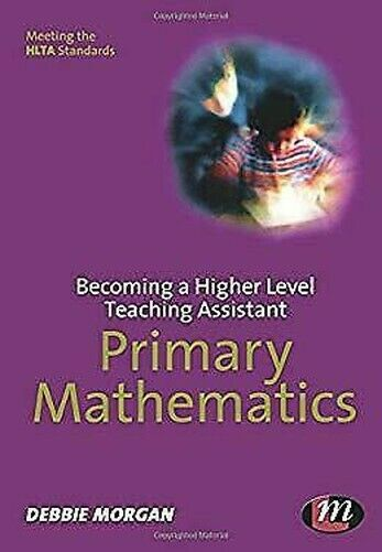 Becoming A Higher Level Lehren Assistent: Primary Mathematics Debbie Morgan