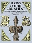 Dover Pictorial Archive: Pugin's Gothic Ornament : The Classic Sourcebook of Decorative Motifs - With 100 Plates by Augustus C. Pugin (1987, Paperback, Reprint)