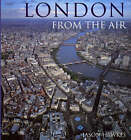London from the Air by Jason Hawkes, Felix Barker (Hardback, 2001)