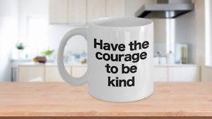 Courage to be Kind Mug White Coffee Cup Gift for Mom Dad Teacher Mentor Friend