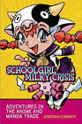 Schoolgirl Milky Crisis: Adventures in the Anime and Manga Trade by Jonathan Clements (Paperback, 2009)