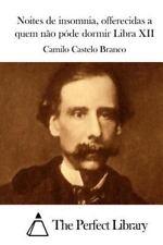 Noites de Insomnia, Offerecidas a Quem Não Póde Dormir Libra XII by Camilo...