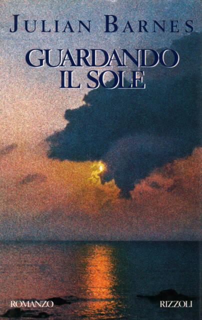 Guardando il sole - Julian Barnes (Rizzoli) [1989]