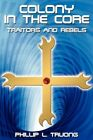 Colony in The Core Traitors and Rebels by Phillip L Truong 9781425959166
