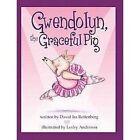Gwendolyn The Graceful Pig by Ira David Rottenberg 9780910291033