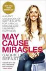 May Cause Miracles : A 40-Day Guidebook of Subtle Shifts for Radical Change and Unlimited Happiness by Gabrielle Bernstein (2014, Paperback)