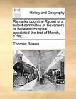 Remarks Upon the Report of a Select Committee of Governors of Bridewell Hospital Appointed the First of March, 1798; ... by Thomas Bowen (Paperback / softback, 2010)