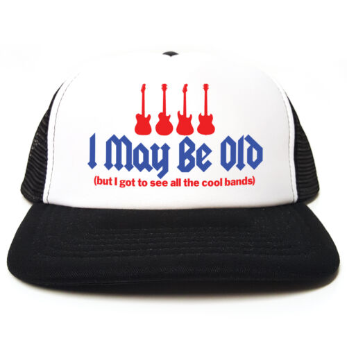 I May Be Old But I Got To See All The Cool Bands Hat Funny Retro Trucker Cap